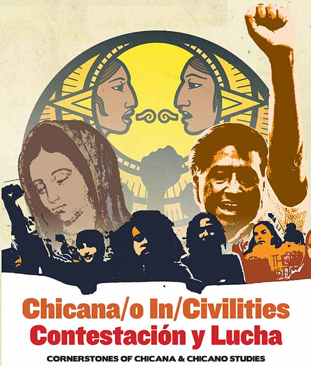 2015 Chicana/o In/Civilities: Contestación y Lucha Cornerstones of Chicana & Chicano Studies