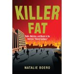 "Killer Fat: Media, Medicine, and Morals in the American ""Obesity Epidemic"" by Natalie Boero"