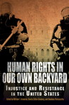 Human Rights in Our Own Backyard: Injustice and Resistance in the US
