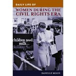 Daily Life Through History: Women and Civil Rights Movement in America by Danelle Moon