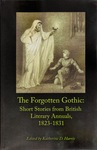 The Forgotten Gothic: Short Stories from the British Literary Annuals, 1823-1831 by Katherine D. Harris