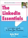 The LinkedIn Essentials: Leveraging LinkedIn to Grow Your Business by Peter F. Young and Asia Bird