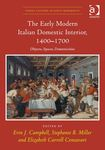 The Early Modern Italian Domestic Interior, 1400-1700: Objects, Spaces, Domesticities by Elizabeth Carroll Consavari