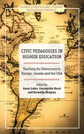 Civic Pedagogies in Higher Education Teaching for Democracy in Europe, Canada and the USA