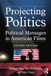 Projecting Politics: Political Messages in American Films by Elizabeth Haas, Terry Christensen, and Peter J. Haas