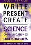 Write, Present, Create: Science Communication for Undergraduates by Mary Poffenroth