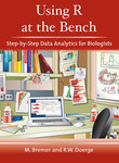Using R at the Bench: Step-by-Step Data Analytics for Biologists by Martina Bremer and Rebecca W. Doerge