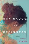 Soy Sauce for Beginners by Kirstin Chen