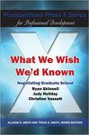 What We Wish We'd Known: Negotiating Graduate School by Ryan Skinnell, Judy Holiday, and Christine Vassett
