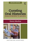 Curating Oral Histories: From Interview to Archive, 2nd edition by Nancy MacKay
