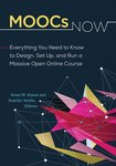 MOOCs Now: Everything You Need to Know to Design, Set Up, and Run a Massive Open Online Course by Susan W. Alman and Jennifer Jumba