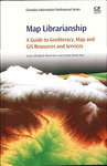 Map librarianship: A guide to geoliteracy, map and GIS resources and services by Susan Elizabeth Ward Aber and Jeremy Aber