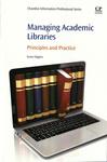 Managing Academic Libraries: Principles and Practice by Susan Higgins