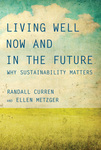 Living Well Now and in the Future: Why Sustainability Matters by Randall Curren and Ellen Metzger