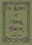 The Science of Things Familiar by John Damm