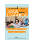 Assault on Kids and Teachers: Countering Privatization, Deficit Ideologies and Standardization in U.S. Schools by Roberta Ahlquist, Paul C. Gorski, and Theresa Montaño