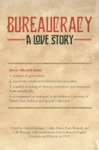 Bureaucracy: A Love Story: a companion to the exhibit at the University of North Texas Libraries curated by faculty and students by Gabriel Cervantes, Dahlia Porter, Ryan Skinnell, and Kelly Wisecup