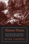 Almost Home: Maroons between Slavery and Freedom in Jamaica, Nova Scotia, and Sierra Leone by Ruma Chopra