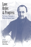 Love, Order, and Progress: The Science, Philosophy, and Politics of Auguste Comte by Michel Bourdeau, Mary Pickering, and Warren Schmaus