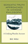 Semantic-Truth Approaches in Chinese Philosophy: A Unifying Pluralist Account by Bo Mou