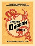 Unleash the Dragon Within: Transform Your Life with the Kung-Fu Animals of Ch'ien-Lung by Steven Macramalla