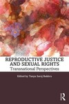 Reproductive Justice and Sexual Rights: Transnational Perspectives by Tanya Saroj Bakhru