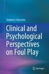 Clinical and Psychological Perspectives on Foul Play by Stephen Morewitz