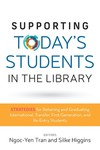 Supporting Today's Students in the Library: Strategies for Retaining and Graduating International, Transfer, First-Generation and Re-Entry Students by Ngoc-Yen Tran and Silke Higgins